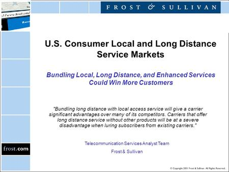 U.S. Consumer Local and Long Distance Service Markets Bundling Local, Long Distance, and Enhanced Services Could Win More Customers Bundling long distance.
