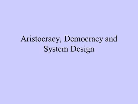 Aristocracy, Democracy and System Design. Conceptual Integrity Sacrificing some ideas to lead to a common goal Software design tends to lead to conceptual.