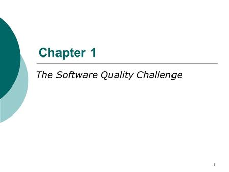 1 Chapter 1 The Software Quality Challenge. 2 The uniqueness of software quality assurance  DO you think that there is a bug-free software?  Can software.