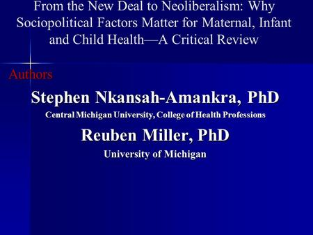 From the New Deal to Neoliberalism: Why Sociopolitical Factors Matter for Maternal, Infant and Child Health—A Critical ReviewAuthors Stephen Nkansah-Amankra,