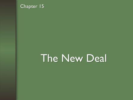 The New Deal Chapter 15. A New Deal Fights the Depression.