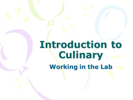 Introduction to Culinary Working in the Lab. Professional Dress/History of the Uniform Standard CA-ICA 3 The student will examine and identify the history.