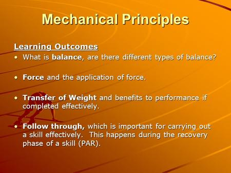Mechanical Principles Learning Outcomes What is balance, are there different types of balance?What is balance, are there different types of balance? Force.