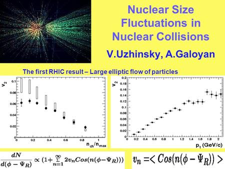 Nuclear Size Fluctuations in Nuclear Collisions V.Uzhinsky, A.Galoyan The first RHIC result – Large elliptic flow of particles.