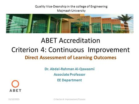 ABET Accreditation Criterion 4: Continuous Improvement Direct Assessment of Learning Outcomes Dr. Abdel-Rahman Al-Qawasmi Associate Professor EE Department.