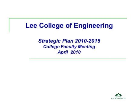 Lee College of Engineering Strategic Plan 2010-2015 College Faculty Meeting April 2010.