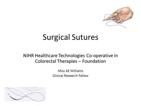 Surgical Sutures NIHR Healthcare Technologies Co-operative in Colorectal Therapies – Foundation Miss AE Williams Clinical Research Fellow.