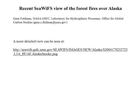 Recent SeaWiFS view of the forest fires over Alaska Gene Feldman, NASA GSFC, Laboratory for Hydrospheric Processes, Office for Global Carbon Studies