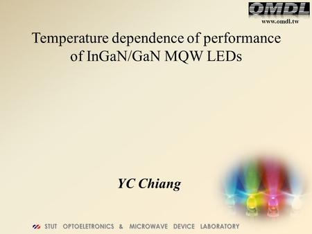 Www.omdl.tw STUT OPTOELETRONICS & MICROWAVE DEVICE LABORATORY YC Chiang Temperature dependence of performance of InGaN/GaN MQW LEDs.