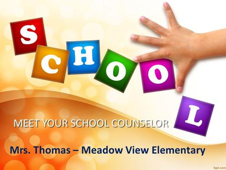 MEET YOUR SCHOOL COUNSELOR Mrs. Thomas – Meadow View Elementary.