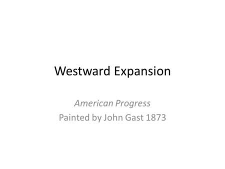 Westward Expansion American Progress Painted by John Gast 1873.
