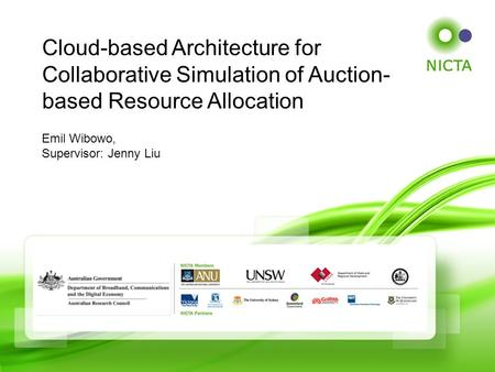 Emil Wibowo, Supervisor: Jenny Liu Cloud-based Architecture for Collaborative Simulation of Auction- based Resource Allocation.
