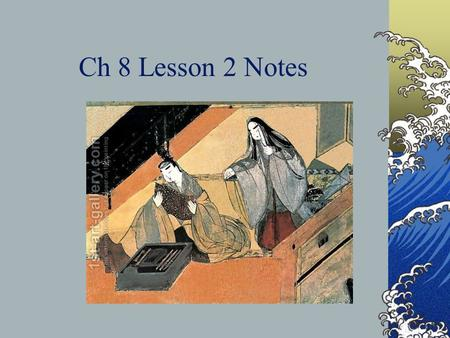 Ch 8 Lesson 2 Notes. Japanese Nobles Create Great Art In 794, the emperor and empress of Japan moved to Heian, a city now called Kyoto. Many nobles followed.