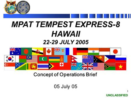 UNCLASSIFIED 1 UNCLASSIFIED Concept of Operations Brief 05 July 05 MPAT TEMPEST EXPRESS-8 HAWAII 22-29 JULY 2005.