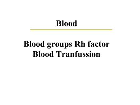 Blood Blood groups Rh factor Blood Tranfussion