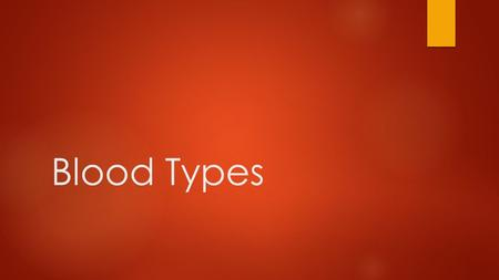 Blood Types. What makes one blood type different from another?  Different types of antigens on Red Blood Cells.