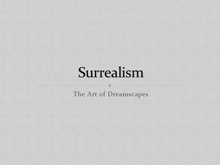 The Art of Dreamscapes. 1917 Freud publishes Introduction to Psychoanalysis 1918 Tristan Tzara publishes Dadaist Manifesto 1922 Andre Breton coins term.