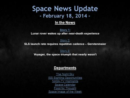 Space News Update - February 18, 2014 - In the News Story 1: Story 1: Lunar rover wakes up after near-death experience Story 2: Story 2: SLS launch rate.