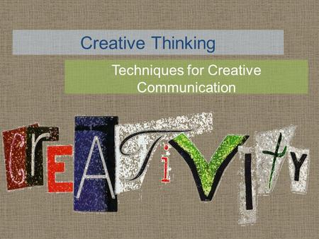 Creative Thinking Techniques for Creative Communication.