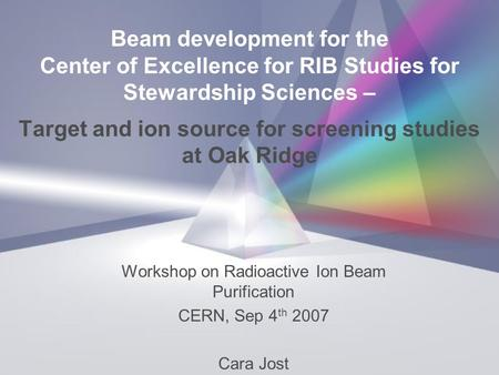 Beam development for the Center of Excellence for RIB Studies for Stewardship Sciences – Target and ion source for screening studies at Oak Ridge Workshop.
