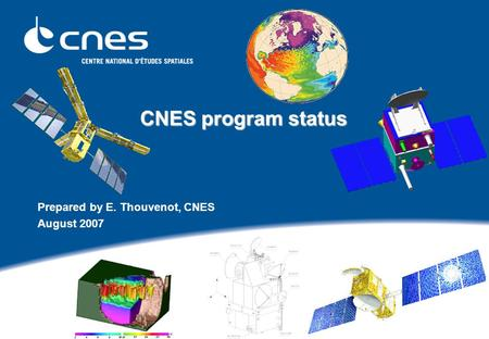 CNES program status CNES program status Prepared by E. Thouvenot, CNES August 2007.