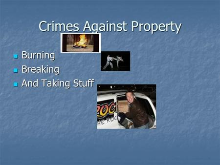 Crimes Against Property Burning Burning Breaking Breaking And Taking Stuff And Taking Stuff.