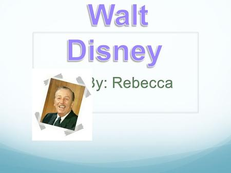 Walt Disney Background Information Walt Disney's real name was Walter Elias Disney. He was born at December 5, 1901 in Chicago, Illinois. He died at December.