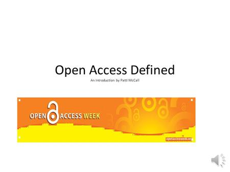 Open Access Defined An Introduction by Patti McCall.