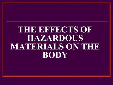THE EFFECTS OF HAZARDOUS MATERIALS ON THE BODY. How We Are Exposed to Chemicals Chemicals enter the body by: INHALATION: breathing in ABSORPTION: through.