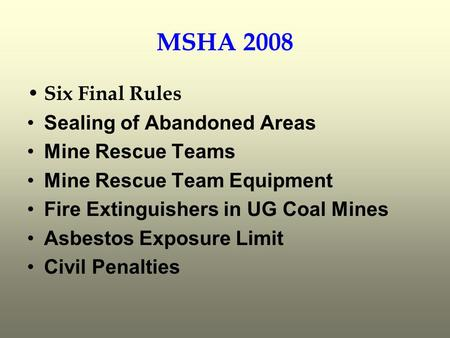 MSHA 2008 Six Final Rules Sealing of Abandoned Areas Mine Rescue Teams Mine Rescue Team Equipment Fire Extinguishers in UG Coal Mines Asbestos Exposure.