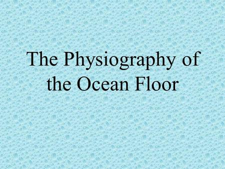 The Physiography of the Ocean Floor