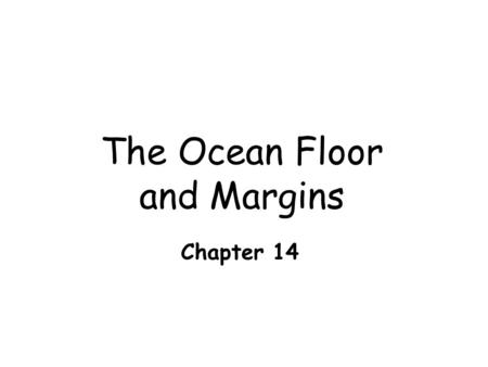 The <strong>Ocean</strong> Floor <strong>and</strong> Margins Chapter 14 The vast world <strong>ocean</strong> Earth is often referred to as the blue planet  Seventy-one percent of Earth's surface is.