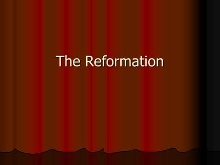 The Reformation. Late Medieval Religion The Late Medieval Church and Spirituality The Late Medieval Church and Spirituality Reputation for corruption.