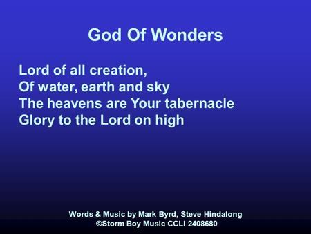 God Of Wonders Lord of all creation, Of water, earth and sky The heavens are Your tabernacle Glory to the Lord on high Words & Music by Mark Byrd, Steve.