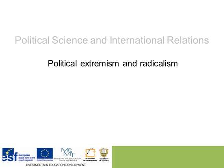 Political Science and International Relations Political extremism and radicalism.