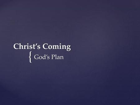 { Christ's Coming God's Plan. Prophecy Fulfilled.