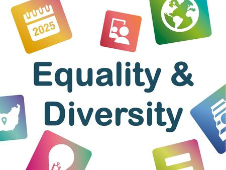 Equality & Diversity. Objectives By the end of these activities, students will be able to: Recognise that stereotyping and discrimination limits opportunities.