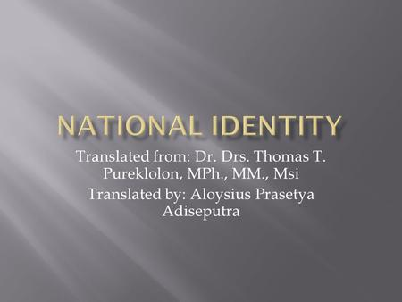 Translated from: Dr. Drs. Thomas T. Pureklolon, MPh., MM., Msi Translated by: Aloysius Prasetya Adiseputra.