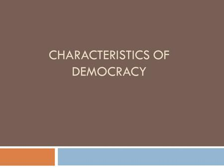 CHARACTERISTICS OF DEMOCRACY. SOME COUNTRIES CALL THEMSELVES DEMOCRATIC BUT THEY REALLY ARE NOT EX. DEMOCRATIC PEOPLE'S REPUBLIC OF KOREA (OLIGARCHY-COMMUNIST)