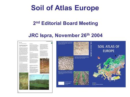 2 nd Editorial Board Meeting JRC Ispra, November 26 th 2004 Soil of Atlas Europe.