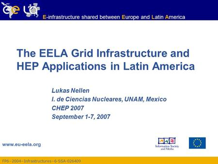 FP6−2004−Infrastructures−6-SSA-026409 www.eu-eela.org E-infrastructure shared between Europe and Latin America The EELA Grid Infrastructure and HEP Applications.