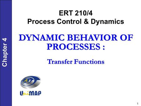 ERT 210/4 Process Control & Dynamics DYNAMIC BEHAVIOR OF PROCESSES :