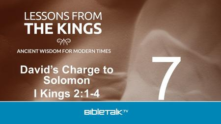 David's Charge to Solomon I Kings 2:1-4 7. David's transfer of his kingdom to Solomon was a defining moment in both their lives.