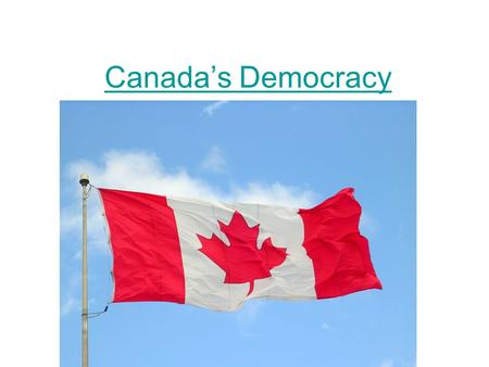 Canada's Democracy. What does democracy mean to you? Democracy.