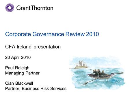 Corporate Governance Review 2010 CFA Ireland presentation 20 April 2010 Paul Raleigh Managing Partner Cian Blackwell Partner, Business Risk Services.