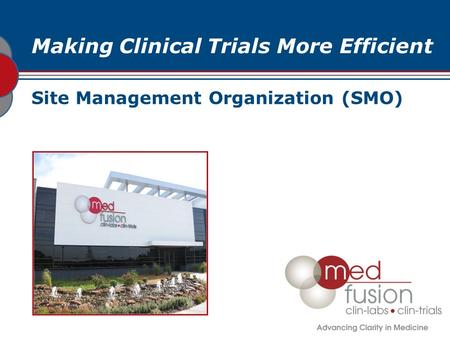 Making Clinical Trials More Efficient Site Management Organization (SMO)