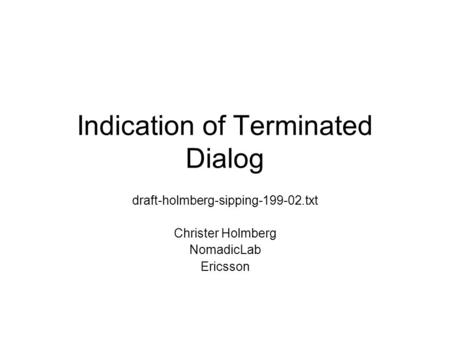 Indication of Terminated Dialog draft-holmberg-sipping-199-02.txt Christer Holmberg NomadicLab Ericsson.