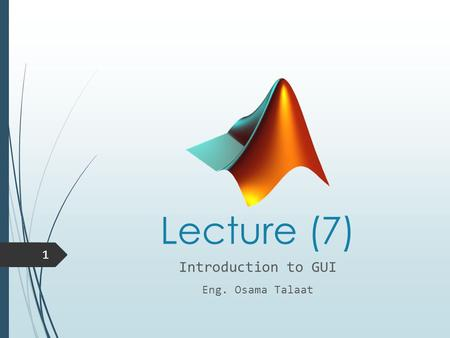 Lecture (7) Introduction to GUI Eng. Osama Talaat 1.