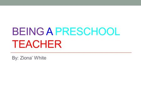 BEING A PRESCHOOL TEACHER By: Ziona' White. Personal Profile for Ziona' White Personality <strong>Funny</strong> Crazy Outgoing Lovely Shy Interest Working out Basketball.