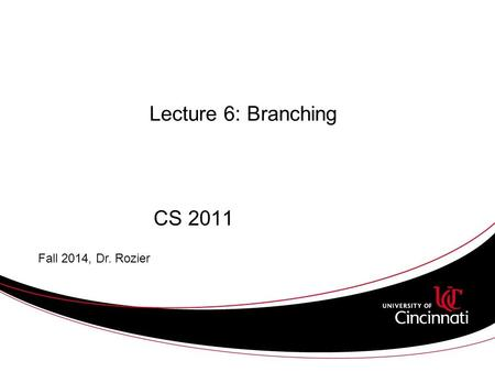Lecture 6: Branching CS 2011 Fall 2014, Dr. Rozier.